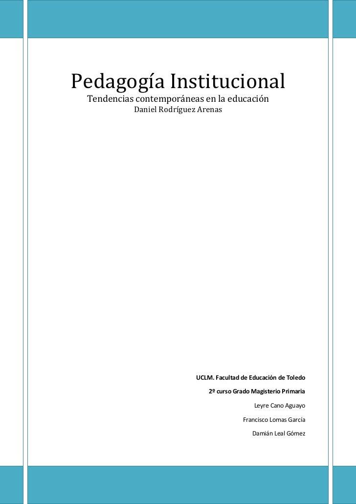 Pedagogía InstitucionalTendencias contemporáneas en la educaciónDaniel Rodríguez ArenasUCLM. Facultad de Educación de Tole...