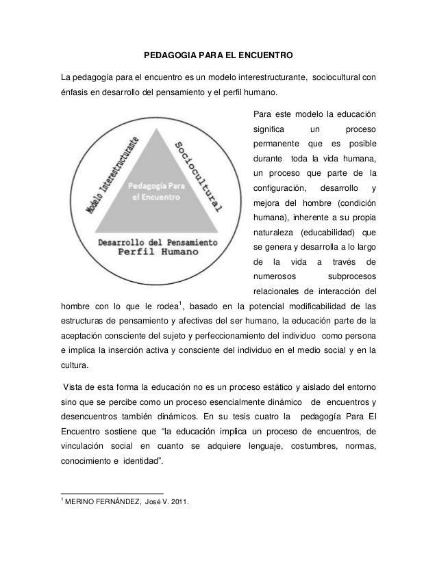 PEDAGOGIA PARA EL ENCUENTROLa pedagogía para el encuentro es un modelo interestructurante, sociocultural conénfasis en des...