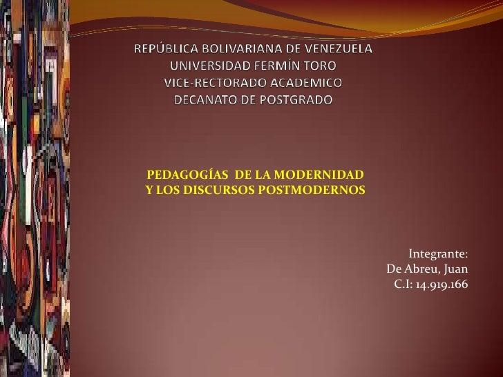 PEDAGOGÍAS DE LA MODERNIDADY LOS DISCURSOS POSTMODERNOS                                   Integrante:                     ...