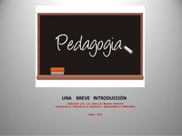 UNA BREVE INTRODUCCIÓN Elaborado por : Lic. Elba Lila Morales Gutiérrez Licenciada en Ciencias de la Educación – Especiali...