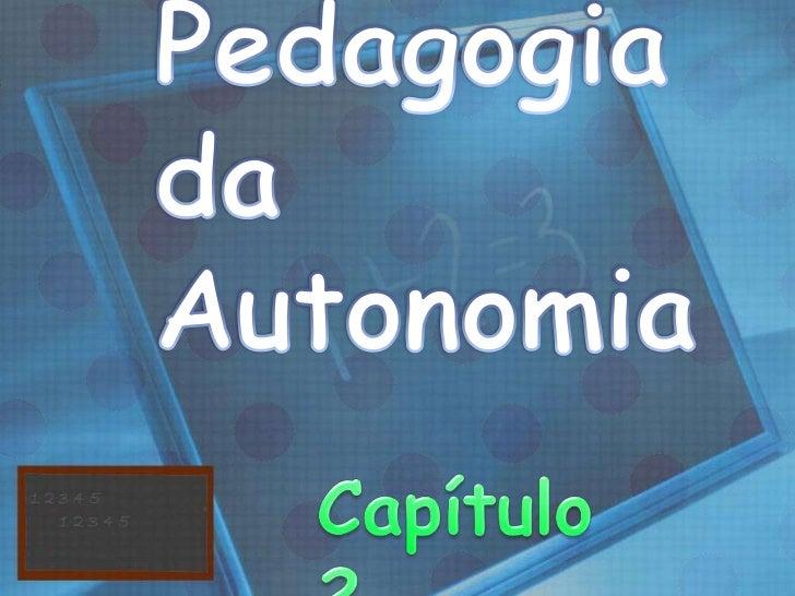 Pedagogiada Autonomia<br />Capítulo 2<br />