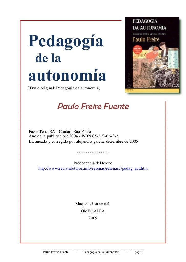 Pedagogía    de laautonomía(Título original: Pedagogia da autonomia)                 Paulo Freire FuentePaz e Terra SA - C...