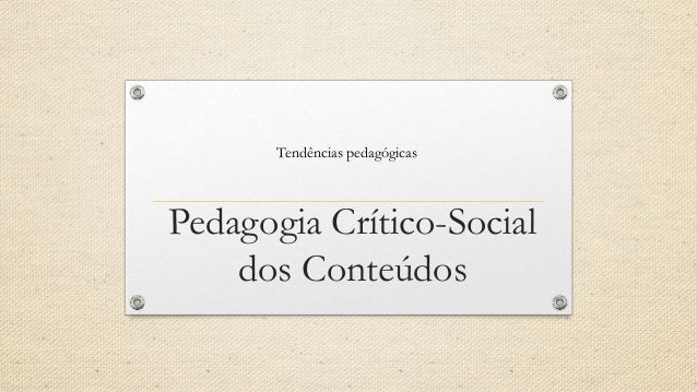 Pedagogia Crítico-Social dos Conteúdos Tendências pedagógicas