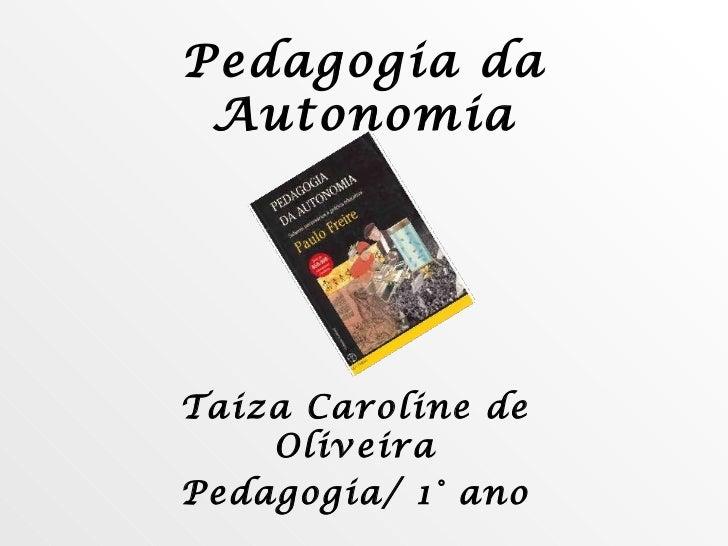 Pedagogia da Autonomia Taiza Caroline de Oliveira Pedagogia/ 1° ano
