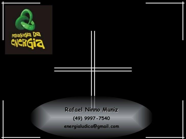 Rafael Ninno Muniz (49) 9997-7540 [email_address]