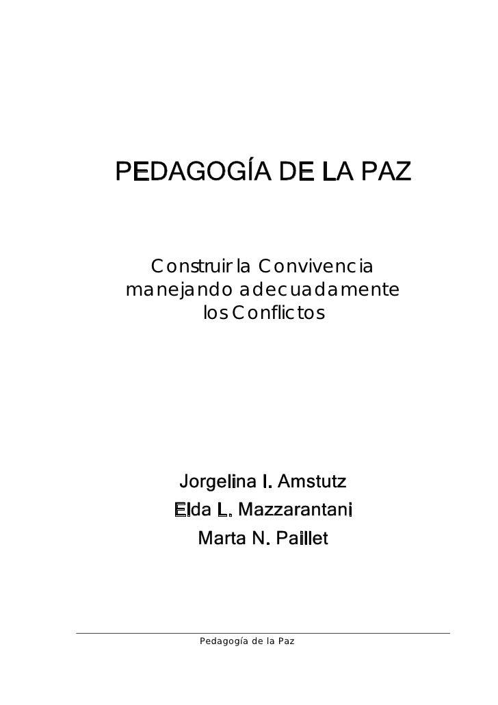 PEDAGOGÍA DE LA PAZ     Construir la Convivencia manejando adecuadamente        los Conflictos          Jorgelina I. Amstu...
