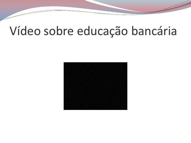 Vídeo sobre educação bancária