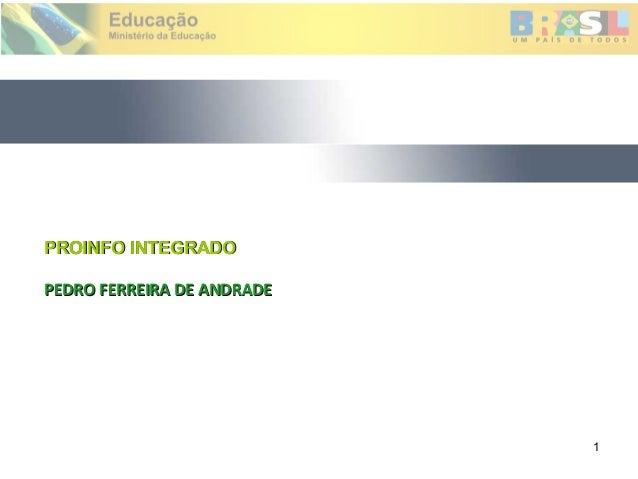 PROINFO INTEGRADOPEDRO FERREIRA DE ANDRADE                            1