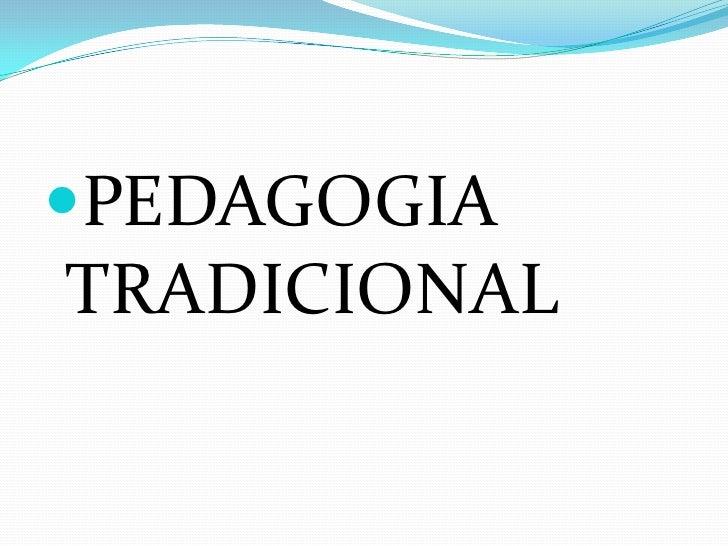 PEDAGOGIA TRADICIONAL<br />