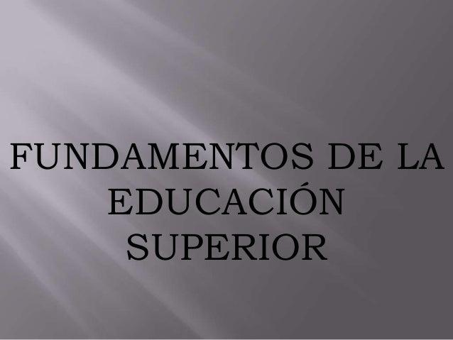 FUNDAMENTOS DE LA EDUCACIÓN SUPERIOR