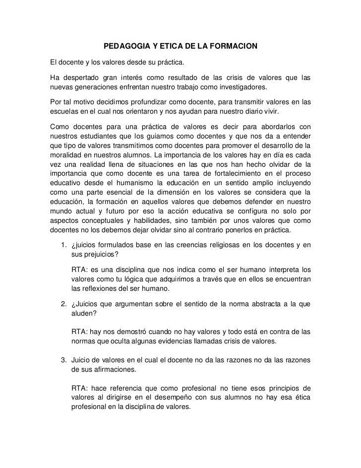 PEDAGOGIA Y ETICA DE LA FORMACIONEl docente y los valores desde su práctica.Ha despertado gran interés como resultado de l...