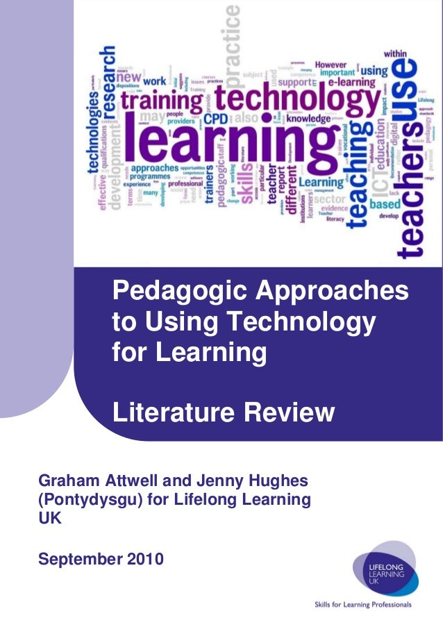 Pedagogic Approaches         to Using Technology         for Learning         Literature ReviewGraham Attwell and Jenny Hu...