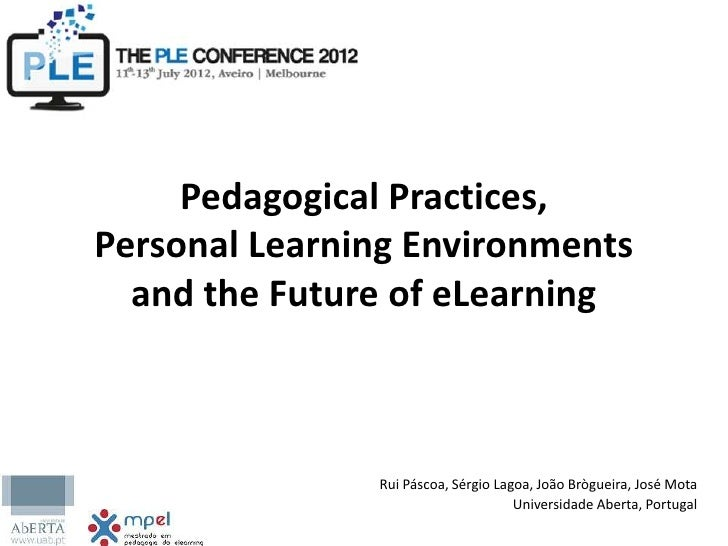 Pedagogical Practices,Personal Learning Environments  and the Future of eLearning               Rui Páscoa, Sérgio Lagoa, ...