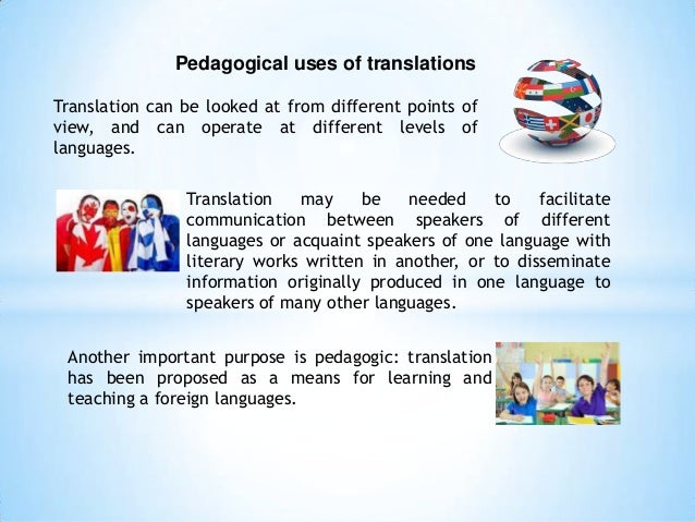 Pedagogical uses of translations Translation can be looked at from different points of view, and can operate at different ...