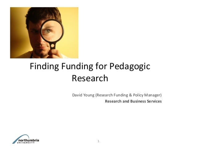 David Young (Research Funding & Policy Manager) Research and Business Services Finding Funding for Pedagogic Research 1