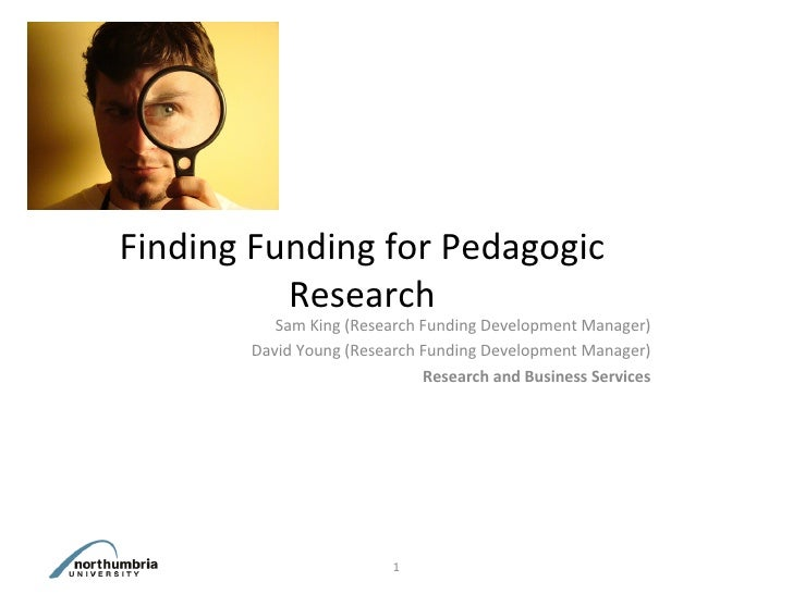 Finding Funding for Pedagogic          Research          Sam King (Research Funding Development Manager)       David Young...