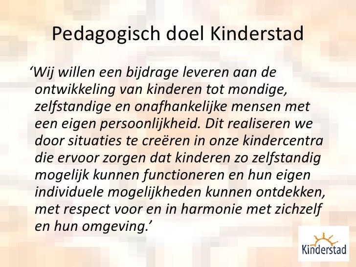 PedagogischdoelKinderstad<br />  'Wij willen een bijdrage leveren aan de ontwikkeling van kinderen tot mondige, zelfstandi...