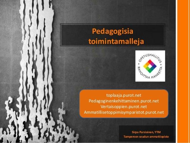 Pedagogisia  toimintamalleja           toplaaja.purot.net  Pedagoginenkehittaminen.purot.net       Vertaisoppien.purot.net...