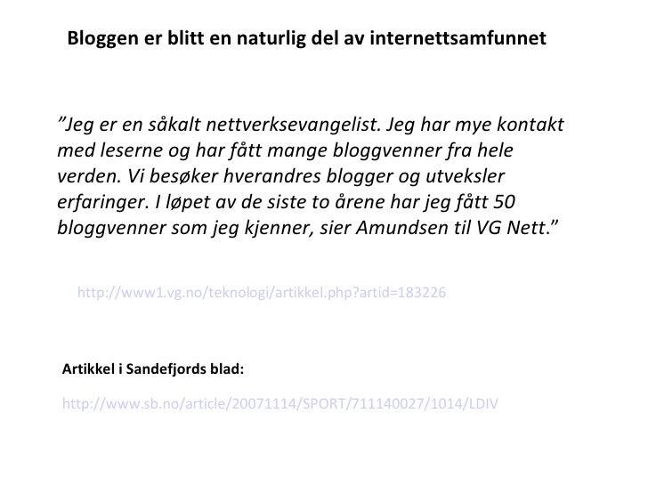 """http://www1.vg.no/teknologi/artikkel.php?artid=183226 Bloggen er blitt en naturlig del av internettsamfunnet """" Jeg er en s..."""