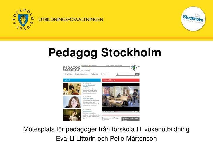 Pedagog Stockholm<br />Mötesplats för pedagoger från förskola till vuxenutbildning<br />Eva-Li Littorin och Pelle Mårtenso...