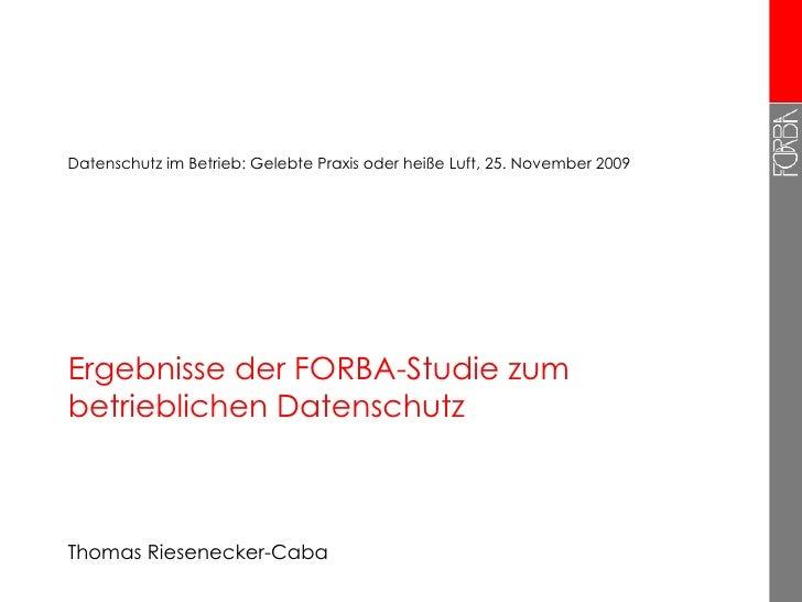 Ergebnisse der FORBA-Studie zum betrieblichen Datenschutz Thomas Riesenecker-Caba Datenschutz im Betrieb: Gelebte Praxis o...