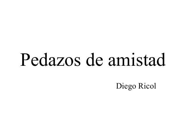 Pedazos de amistad Diego Ricol