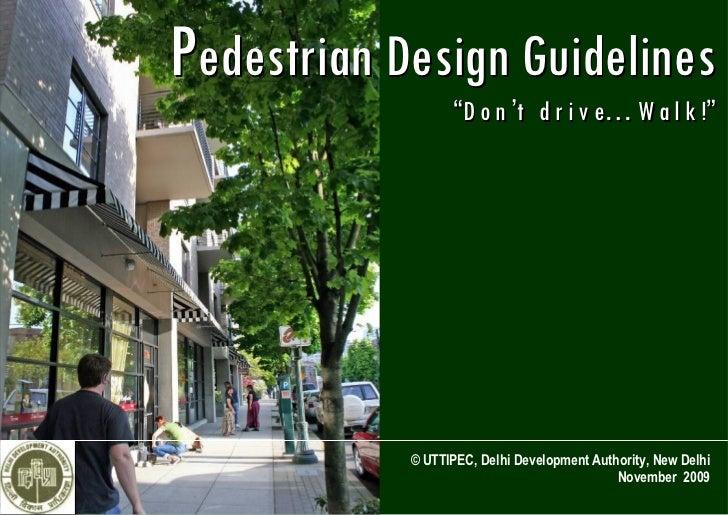 "Pedestrian Design Guidelines                   ""D o n 't d r i v e… W a l k !""                 © UTTIPEC, Delhi Developmen..."