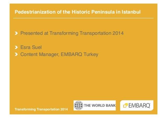 Pedestrianization of the Historic Peninsula in Istanbul!  !  Presented at Transforming Transportation 2014! ! Esra Suel! ...