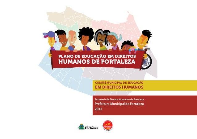 PLANO DE EDUCAÇÃO EM DIREITOSHUMANOS DE FORTALEZASecretaria de Direitos Humanos de FortalezaPrefeitura Municipal de Fortal...