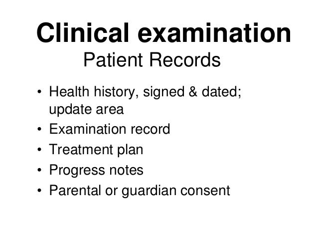 Patient Records • Health history, signed & dated; update area • Examination record • Treatment plan • Progress notes • Par...