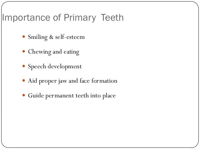 Importance of Primary Teeth  Smiling & self-esteem  Chewing and eating  Speech development  Aid proper jaw and face fo...