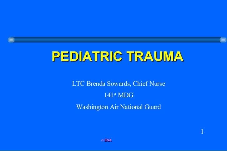 PEDIATRIC TRAUMA LTC Brenda Sowards, Chief Nurse 141 st  MDG Washington Air National Guard