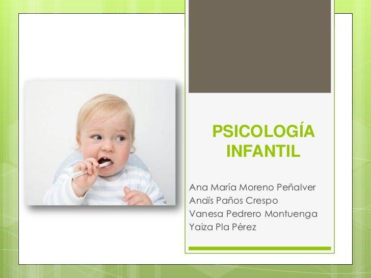 PSICOLOGÍA     INFANTILAna María Moreno PeñalverAnaïs Paños CrespoVanesa Pedrero MontuengaYaiza Pla Pérez