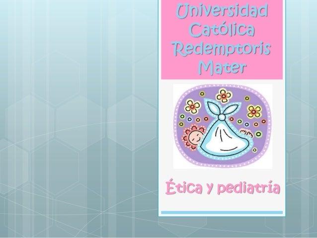 Universidad  Católica Redemptoris   MaterÉtica y pediatría