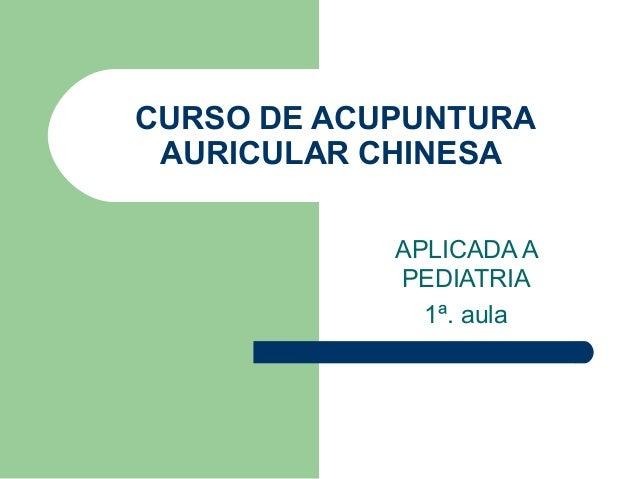CURSO DE ACUPUNTURA AURICULAR CHINESA APLICADA A PEDIATRIA 1ª. aula