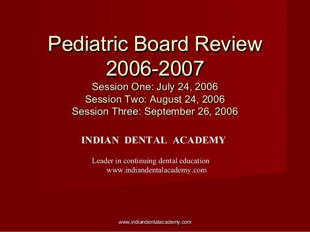 Pediatric Board ReviewPediatric Board Review 2006-20072006-2007 Session One: July 24, 2006Session One: July 24, 2006 Sessi...