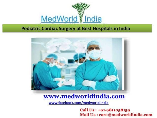 Pediatric Cardiac Surgery at Best Hospitals in India www.medworldindia.com www.facebook.com/medworld.india Call Us : +91-9...