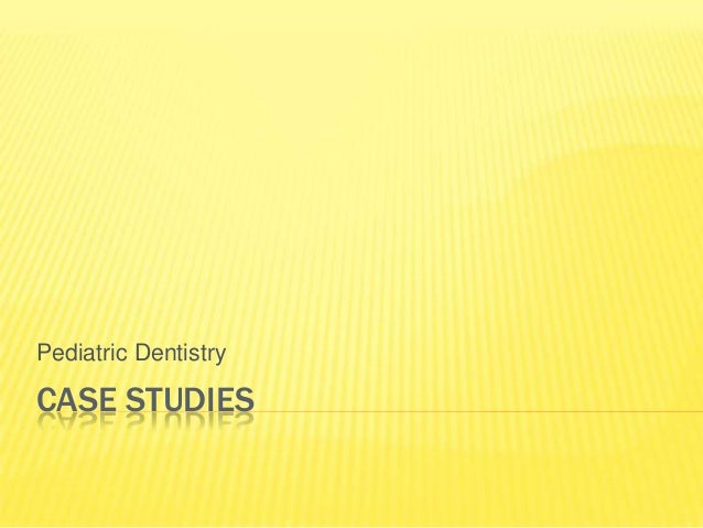 CASE STUDIES Pediatric Dentistry