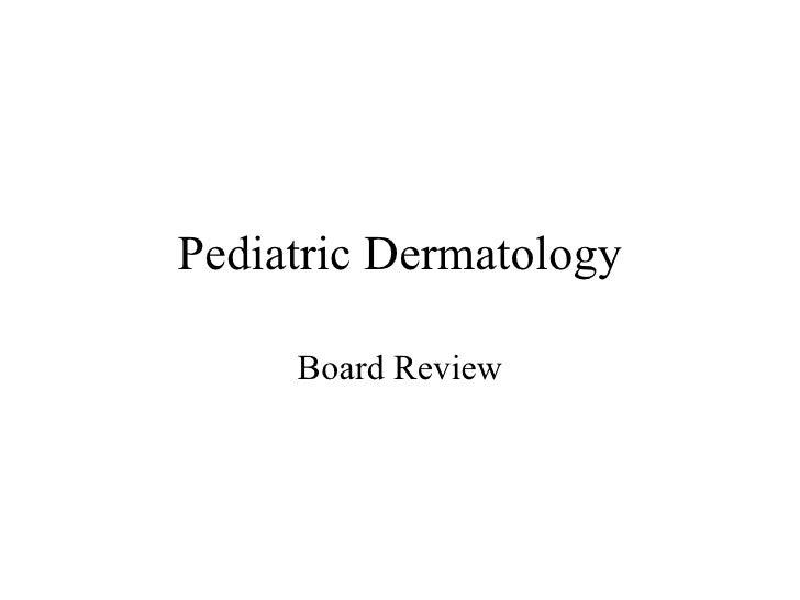 Pediatric Dermatology Board Review