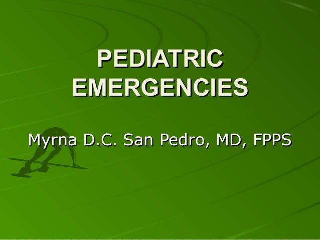 PEDIATRIC EMERGENCIES Myrna D.C. San Pedro, MD, FPPS