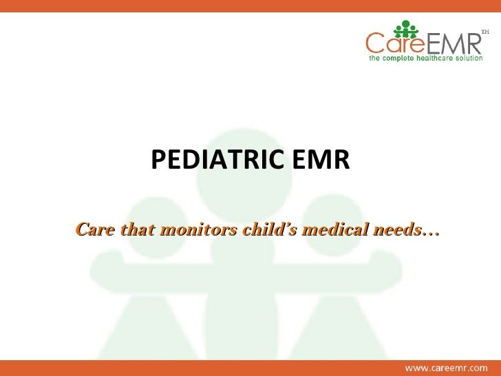 PEDIATRIC EMR Care that monitors child's medical needs…