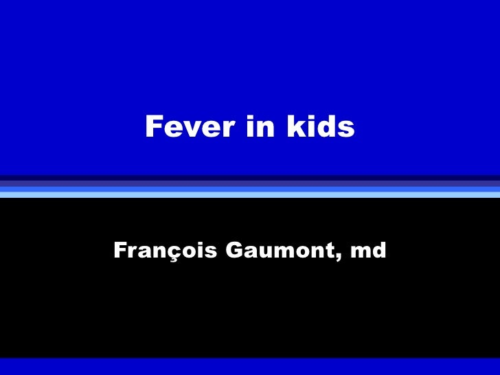 Fever in kidsFrançois Gaumont, md