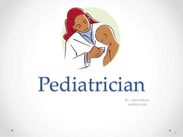 Pediatrician BY : Alex Patricio Maritza Avila 1