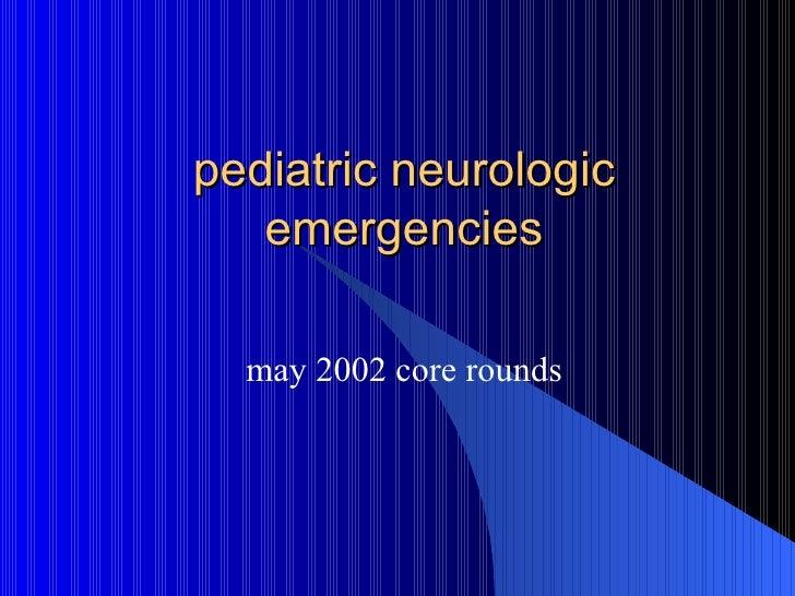 pediatric neurologic emergencies may 2002 core rounds