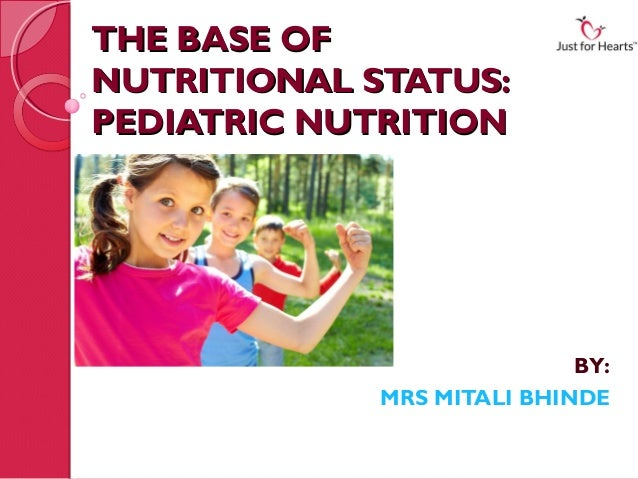 THE BASE OFNUTRITIONAL STATUS:PEDIATRIC NUTRITION                            BY:             MRS MITALI BHINDE