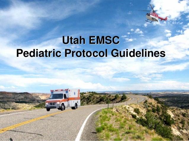Utah EMSC Pediatric Protocol Guidelines Utah EMSC Pediatric Protocol Guidelines