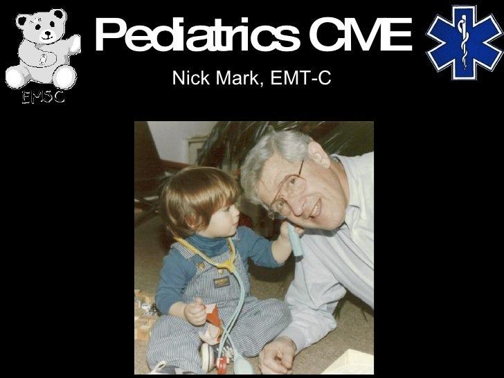 Pediatrics CME Nick Mark, EMT-C