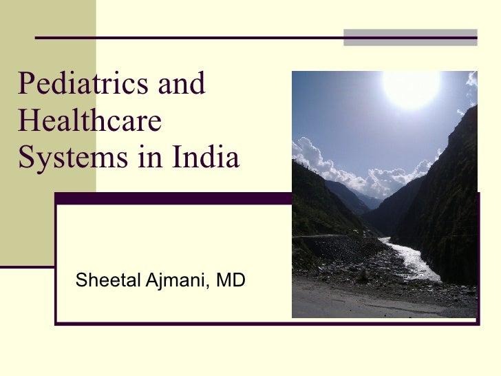 Pediatrics and Healthcare Systems in India       Sheetal Ajmani, MD
