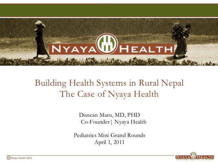 <ul><li>Building Health Systems in Rural Nepal  </li></ul><ul><li>The Case of Nyaya Health  </li></ul><ul><li>Duncan Maru,...