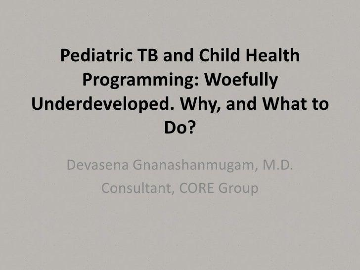 Pediatric TB and child health programming_Gnanashanmuga_5.2.12m